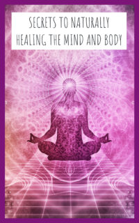 Secrets to Naturally Healing the Mind and Body