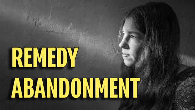The Source of Your Abandonment Fears | How to Remedy Them