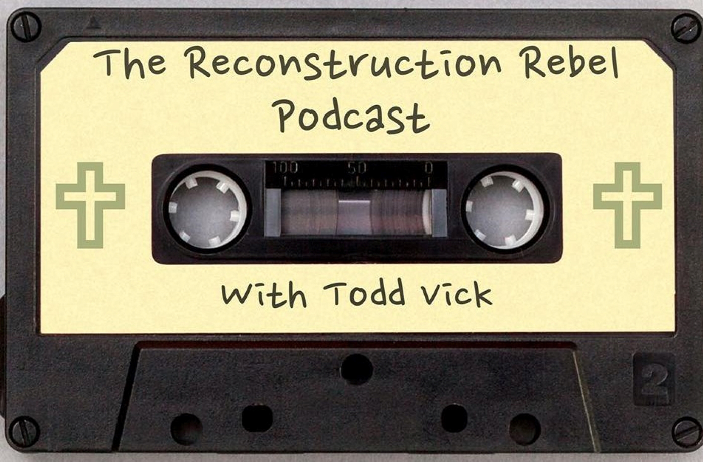 The Reconstruction Rebel Podcast with Todd Vick
